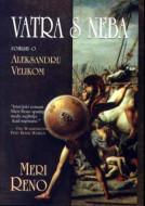 Vatra s neba - roman o Aleksandru Velikom - Meri Reno