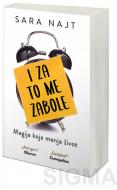 I za to me zabole: Magija koja menja život - Sara Najt