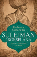 Sulejman i Rokselana - Knjiga I: Putovanje u istoriju - Radovan Samardžić