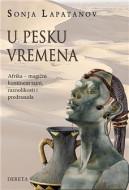 U pesku vremena : Afrika - magični kontinent tajni, raznolikosti i predrasuda - Sonja Lapatanov