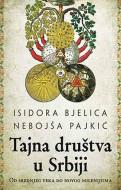 Tajna društva u Srbiji - od srednjeg veka do novog milenijuma - Nebojša Pajkić, Isidora Bjelica