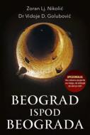 Beograd ispod Beograda - Zoran Lj. Nikolić, Vidoje D. Golubović