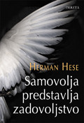 Samovolja predstavlja zadovoljstvo - Herman Hese