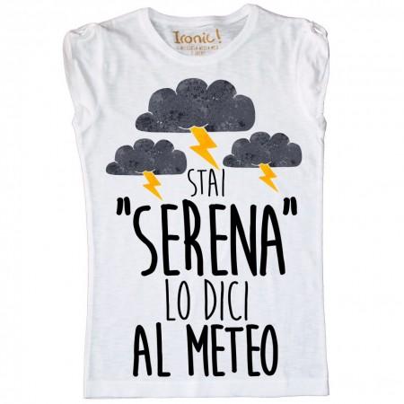 """Maglia Bambina """"Stai Serena lo dici al meteo"""""""