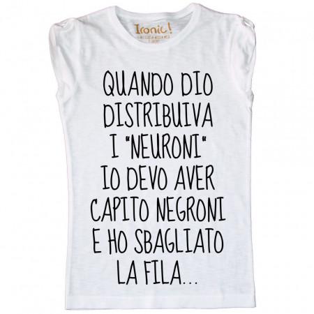 """Maglia Donna """"Quando Dio distribuiva i Neuroni..."""""""