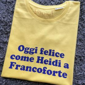 """Maglia Donna """"Oggi felice come Heidi a Francoforte"""""""