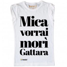 """Maglia Donna """"Mica vorrai morì Gattara!"""""""