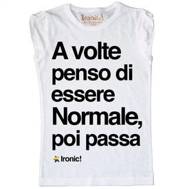 """Maglia Donna """"A volte penso di essere normale, poi passa"""""""