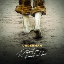 """Underman - """"Ratacit pe drumul cel bun"""""""