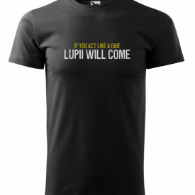 Tricou personalizat, If you act like a oaie lupii will come!