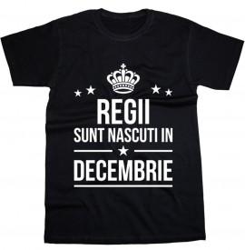 Regii sunt nascuti in Decembrie [Tricou] *LICHIDARE STOC*