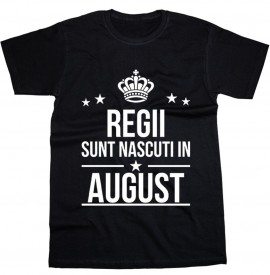 Regii sunt nascuti in August [Tricou] *LICHIDARE STOC*