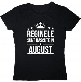 Reginele sunt nascute in August [Tricou] *LICHIDARE STOC*