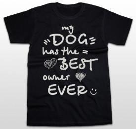 My dog has the best owner ever [Tricou] *LICHIDARE STOC*