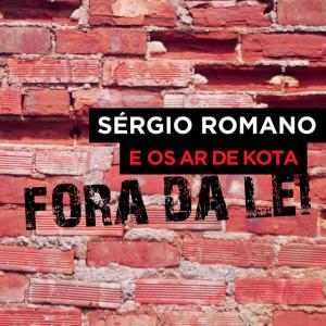 Sérgio Romano e os Ar de Kota - Fora da Lei