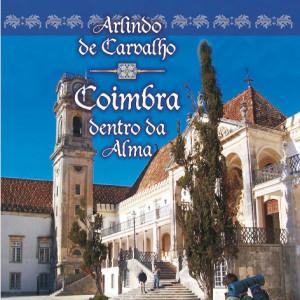 Arlindo de Carvalho - Coimbra Dentro da Alma