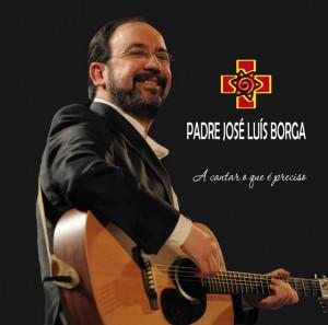 Padre José Luis Borga - A Cantar o que é Preciso