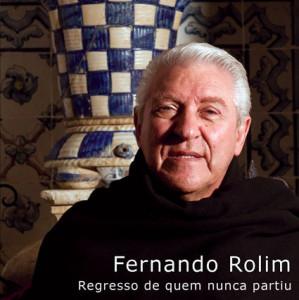 Fernando Rolim - O regresso de quem nunca partiu