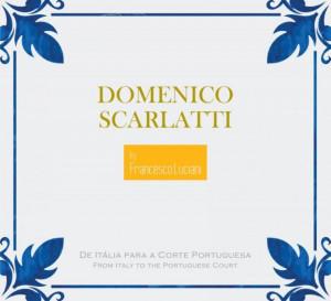 Francesco Luciani - Domenico Scarlatti - De Itália para a Corte Portuguesa