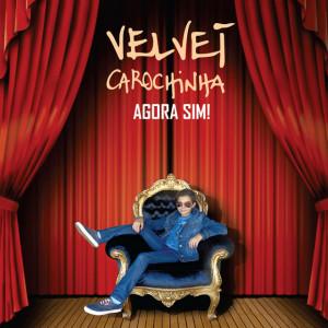 Velvet Carochinha - Agora Sim!