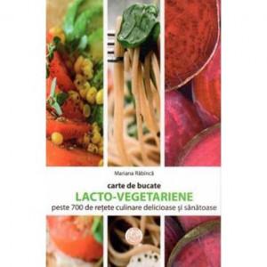 Carte de bucate lacto-vegetariene. Peste 700 de retete culinare delicioase si sanatoase