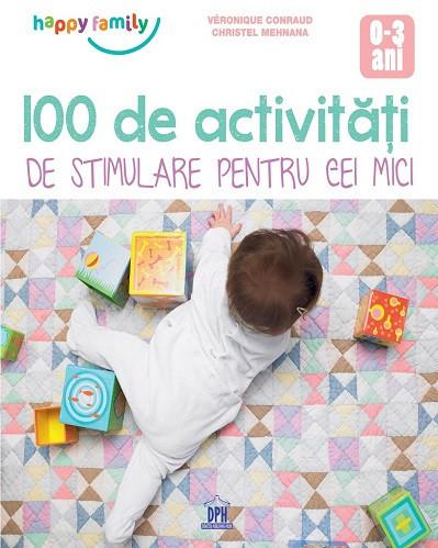100 de activitati de stimulare pentru cei mici. 0-3 ani