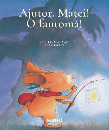Ajutor, Matei! O fantoma! - carte de povesti ilustrate pentru copiii de 2-5 ani