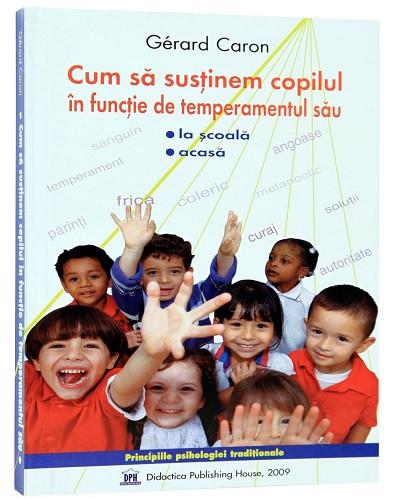 Cum sa sustinem copilul in functie de temperamentul sau - la scoala si acasa - o abordare holistica a psihologiei copilului