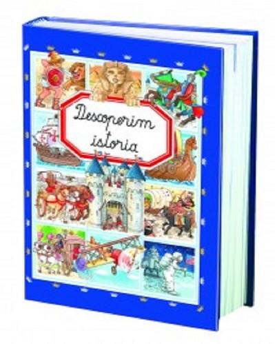 Descoperim istoria - enciclopedie pentru scolari