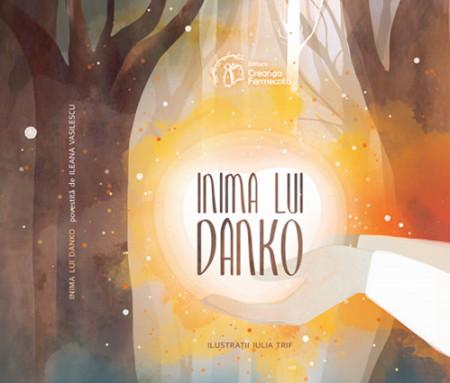 Inima lui Danko - o poveste fabuloasa despre empatie, acceptare si misiune personala - coperta