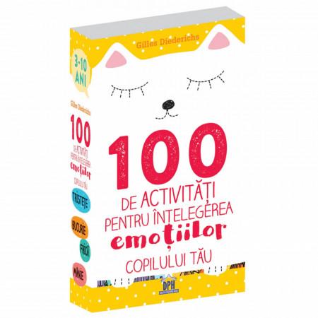 100 de actiivitati pentru intelegerea emotiilor copilului tau
