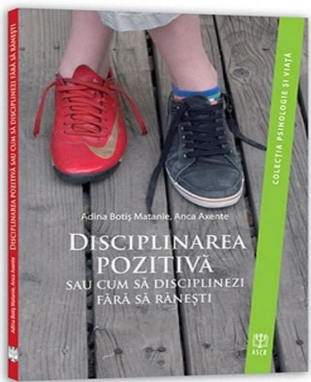 Ultimul exemplar! Disciplinarea pozitiva sau cum sa disciplinezi fara sa ranesti