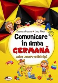 Comunicarea in limba germana. Caiet pentru gradinita