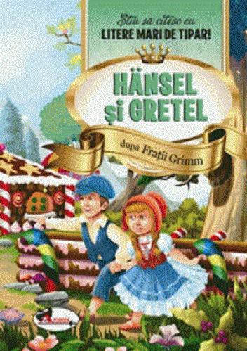 Hansel si Gretel. Stiu sa citesc cu litere mari de tipar! - Copiii de 5-7 ani, care invata sa citeasca, vor descoperi povestea trista, dar care se termina cu bine, a fratilor Hansel si Gretel