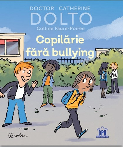 Copilarie fara bullying - de dr. Catherien Dolto - coperta 1