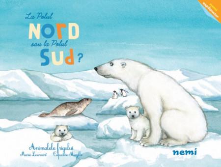 La Polul Nord sau la Polul Sud. Animalele frigului - coperta