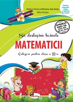 Sa deslusim tainele matematicii  - culegere pentru clasa a III-a