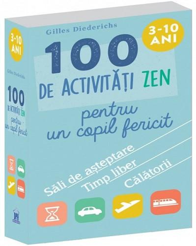 100 de activitati zen pentru un copil fericit -  Set de jetoane cu activitati de relaxare, dezvoltare a creativitatii, concentrare si cunoasterea emotiilor