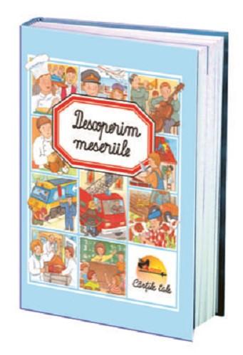 Descoperim meseriile - Enciclopedie format mare, cu coperte cartonate, imagini sugestive si text pe intelesul copiilor de peste 4 ani