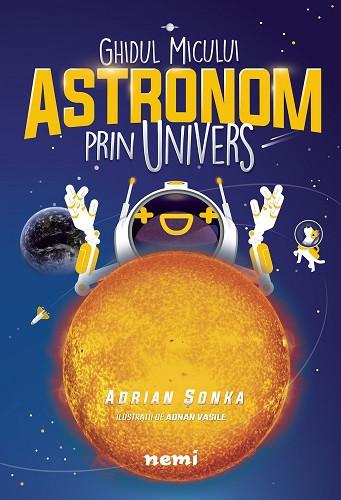 Ghidul micului astronom prin Univers - de Adrian Sonka - coperta