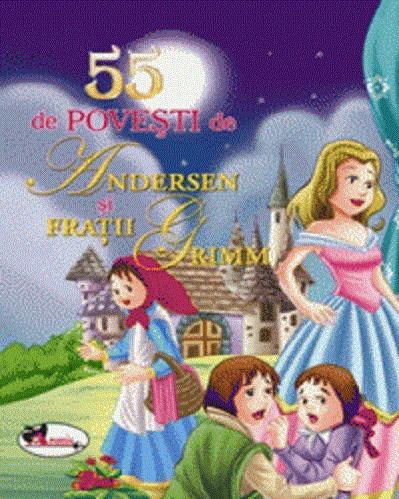 55 de povesti de ANdersen si fratii Grimm - povesti ilustrate cu morala