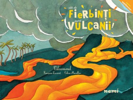 Cat de fierbinti sunt vulcanii! Vulcanismul - coperta