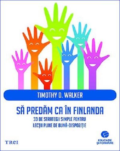 Sa predam ca in Finlanda. 33 de strategii simple pentru lectii pline de buna-dispozitie