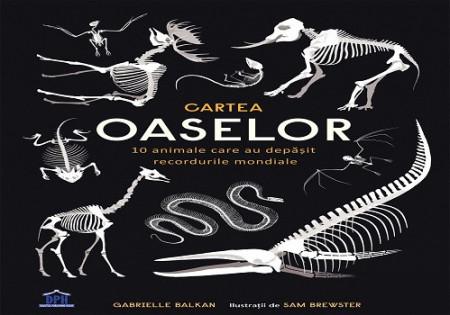 Cartea oaselor - enciclopedie inedita despre 10 animale incredibile si scheletele lor