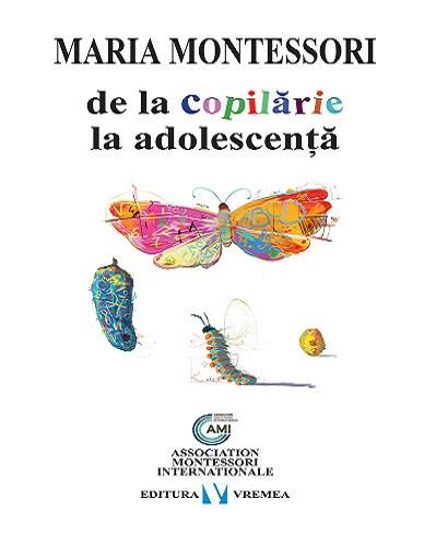 De la copilarie la adolescenta - de Maria Montessori
