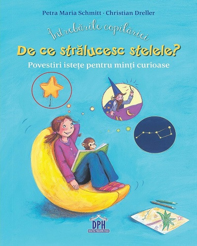 Intrebarile copilariei - De ce stralucesc stelele? - o minienciclopedie ilustrata care ii va incanta pe toti cei care o vor citi