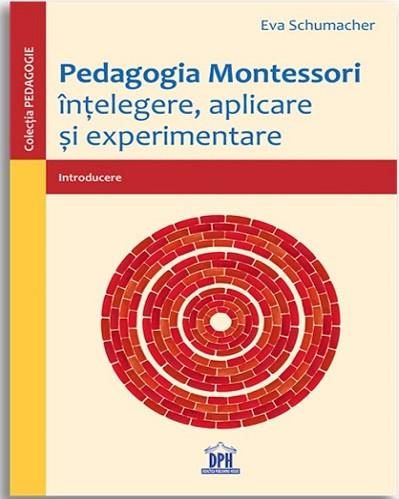 Pedagogia Montessori - Intelegere, aplicare si experimentare