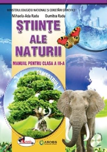 Stiinte ale naturii. Manual pentru clasa a III-a. 2 volume: semestrul 1 si 2