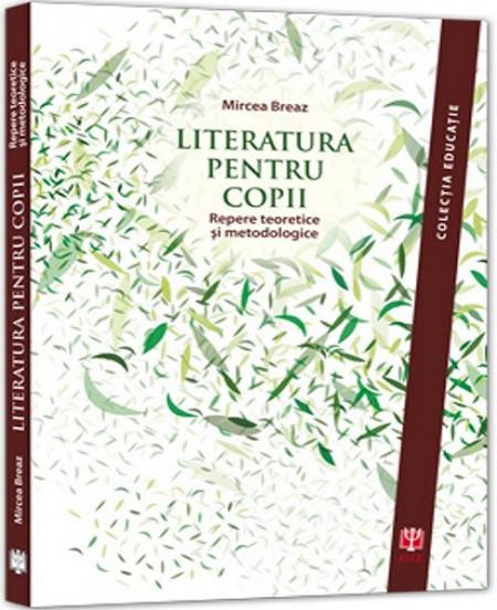Literatura pentru copii. Repere teoretice si metodologice