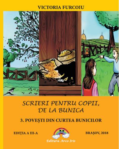 Scrieri pentru copii, de la bunica - vol. 3 Povesti din curtea bunicilor